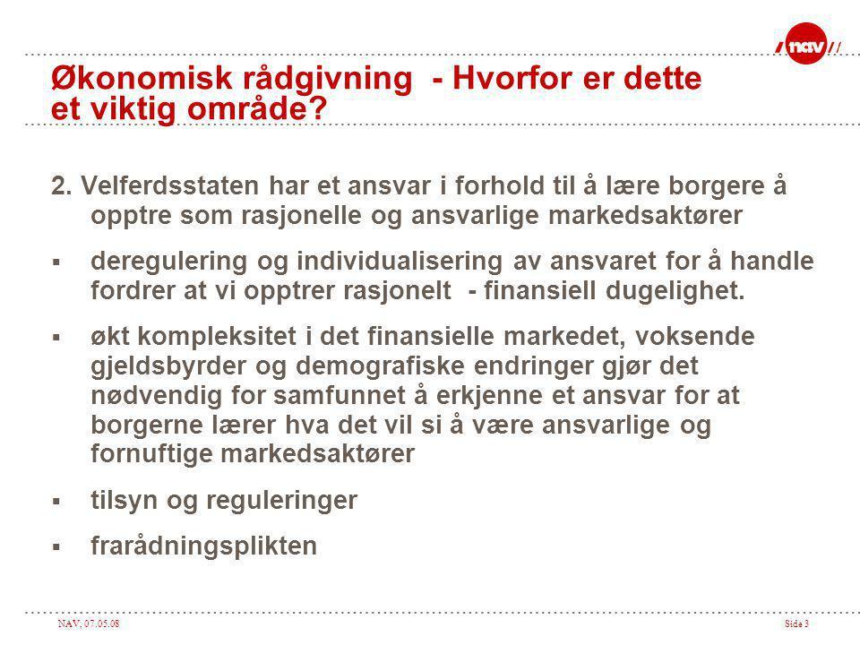 NAV, 07.05.08Side 3 Økonomisk rådgivning - Hvorfor er dette et viktig område.