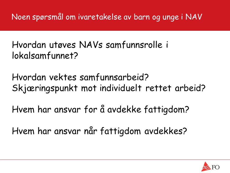 Noen spørsmål om ivaretakelse av barn og unge i NAV Hvordan utøves NAVs samfunnsrolle i lokalsamfunnet.