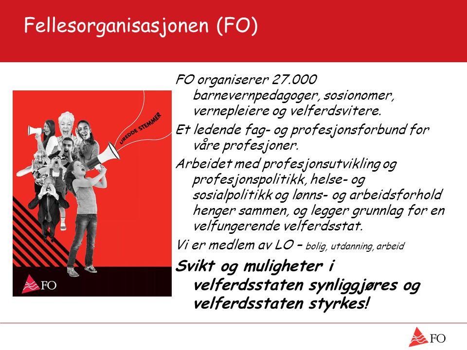 Fellesorganisasjonen (FO) FO organiserer 27.000 barnevernpedagoger, sosionomer, vernepleiere og velferdsvitere.