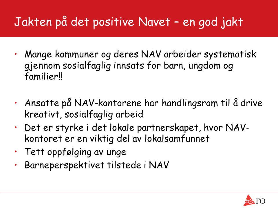 Jakten på det positive Navet – en god jakt Mange kommuner og deres NAV arbeider systematisk gjennom sosialfaglig innsats for barn, ungdom og familier!.
