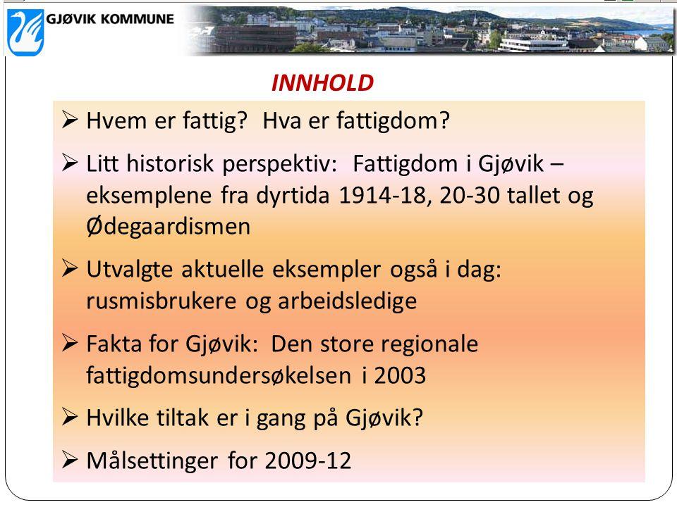  Hvem er fattig? Hva er fattigdom?  Litt historisk perspektiv: Fattigdom i Gjøvik – eksemplene fra dyrtida 1914-18, 20-30 tallet og Ødegaardismen 