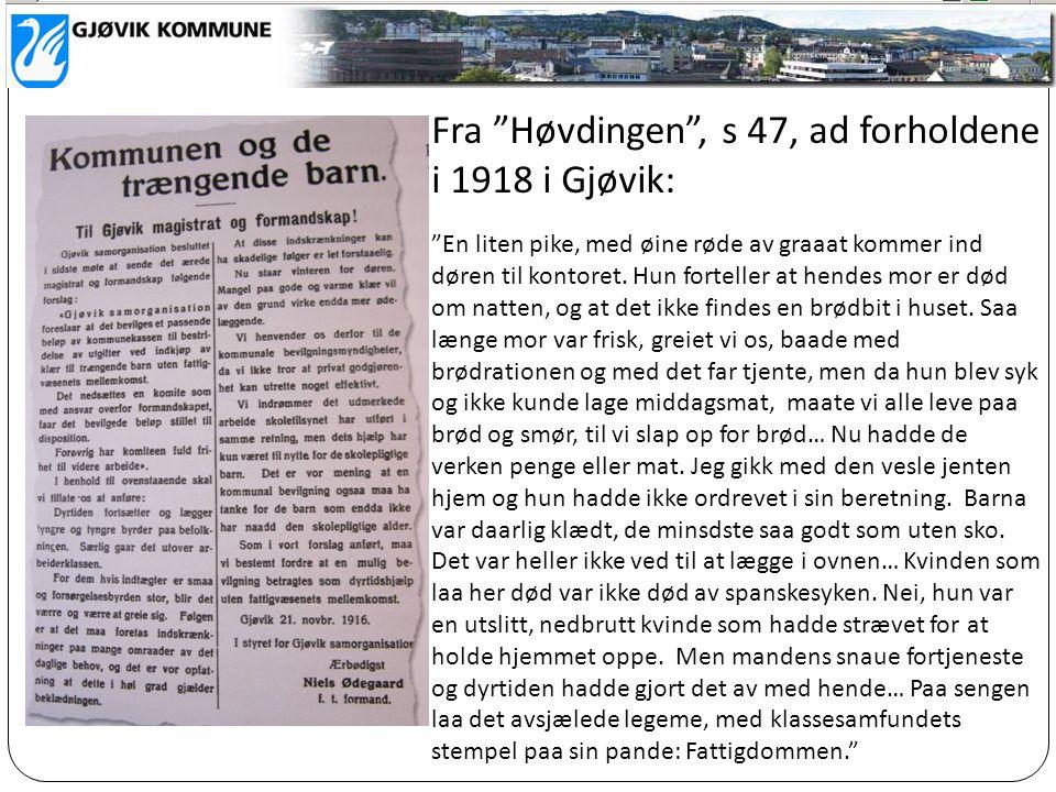 """Fra """"Høvdingen"""", s 47, ad forholdene i 1918 i Gjøvik: """"En liten pike, med øine røde av graaat kommer ind døren til kontoret. Hun forteller at hendes m"""