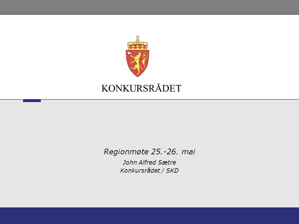 KONKURSRÅDET Regionmøte 25.-26. mai John Alfred Sætre Konkursrådet / SKD