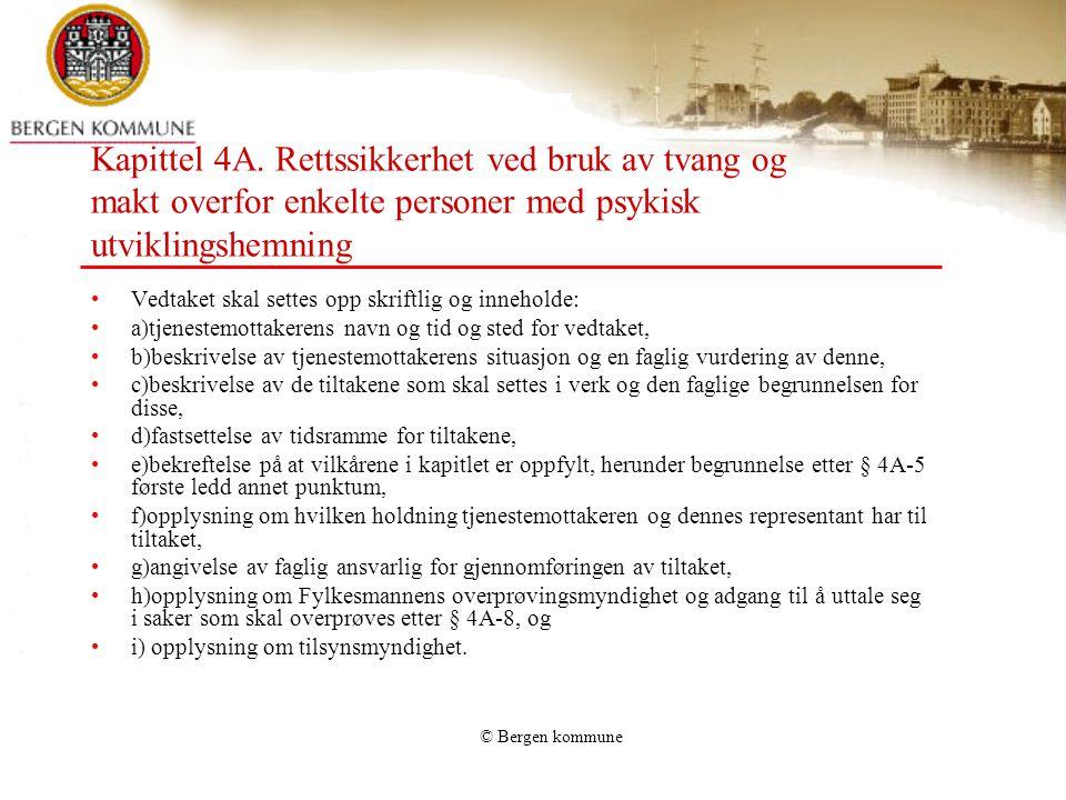 © Bergen kommune Kapittel 4A. Rettssikkerhet ved bruk av tvang og makt overfor enkelte personer med psykisk utviklingshemning Vedtaket skal settes opp
