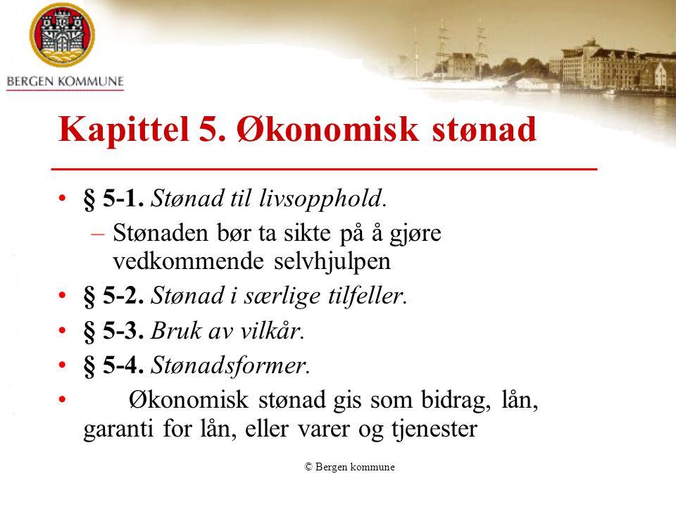 © Bergen kommune Kapittel 5. Økonomisk stønad § 5-1. Stønad til livsopphold. –Stønaden bør ta sikte på å gjøre vedkommende selvhjulpen § 5-2. Stønad i