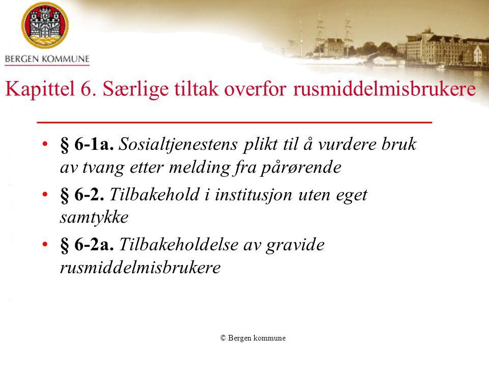 © Bergen kommune Kapittel 6. Særlige tiltak overfor rusmiddelmisbrukere § 6-1a. Sosialtjenestens plikt til å vurdere bruk av tvang etter melding fra p