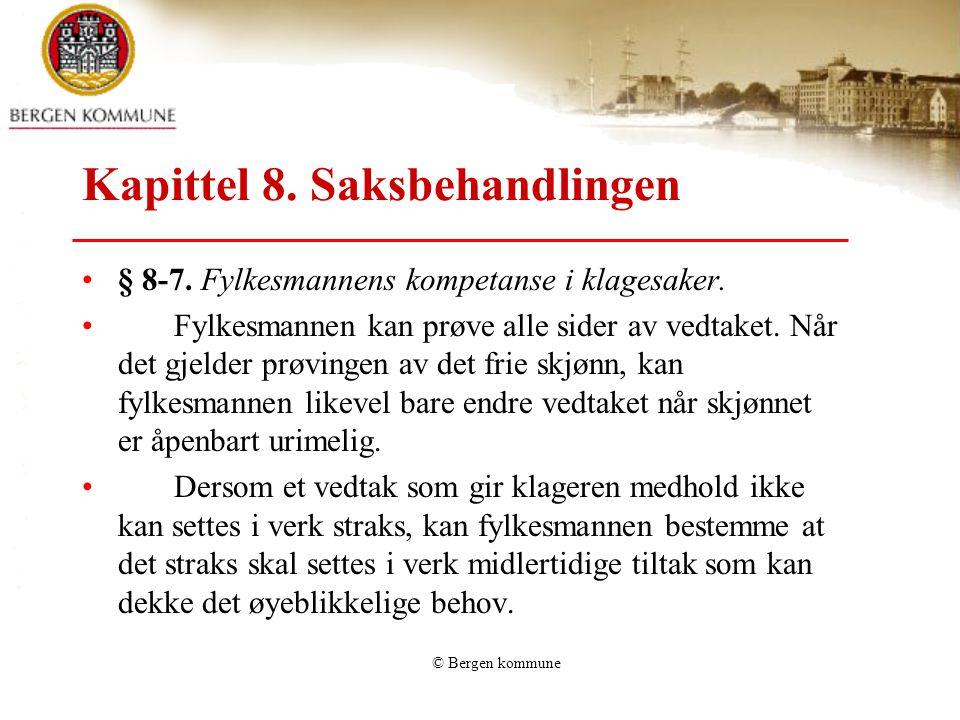 © Bergen kommune Kapittel 8. Saksbehandlingen § 8-7. Fylkesmannens kompetanse i klagesaker. Fylkesmannen kan prøve alle sider av vedtaket. Når det gje