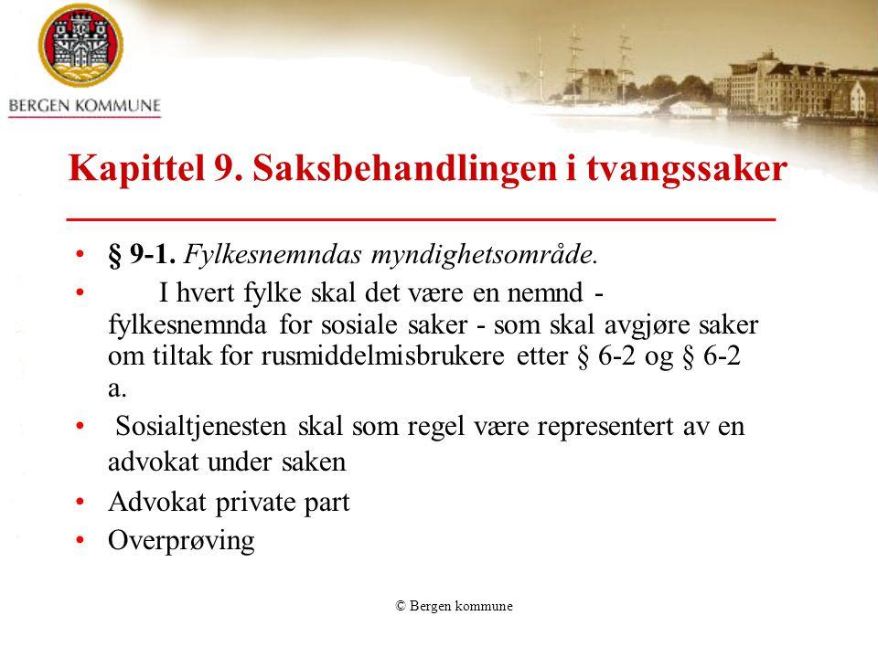 © Bergen kommune Kapittel 9. Saksbehandlingen i tvangssaker § 9-1. Fylkesnemndas myndighetsområde. I hvert fylke skal det være en nemnd - fylkesnemnda