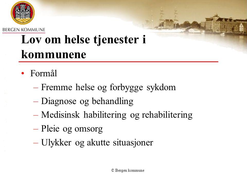 © Bergen kommune Lov om helse tjenester i kommunene Formål –Fremme helse og forbygge sykdom –Diagnose og behandling –Medisinsk habilitering og rehabil