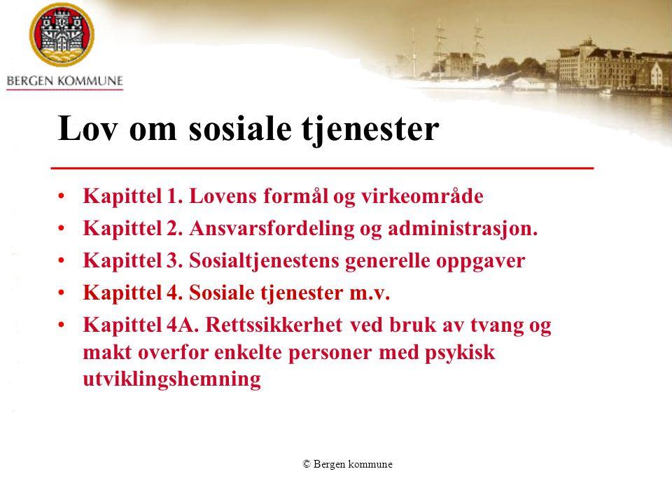 © Bergen kommune Lov om sosiale tjenester Kapittel 1. Lovens formål og virkeområde Kapittel 2. Ansvarsfordeling og administrasjon. Kapittel 3. Sosialt