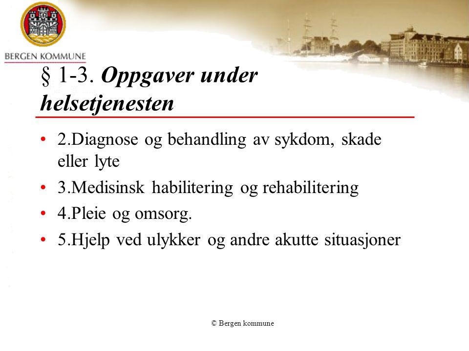 © Bergen kommune § 1-3. Oppgaver under helsetjenesten 2.Diagnose og behandling av sykdom, skade eller lyte 3.Medisinsk habilitering og rehabilitering