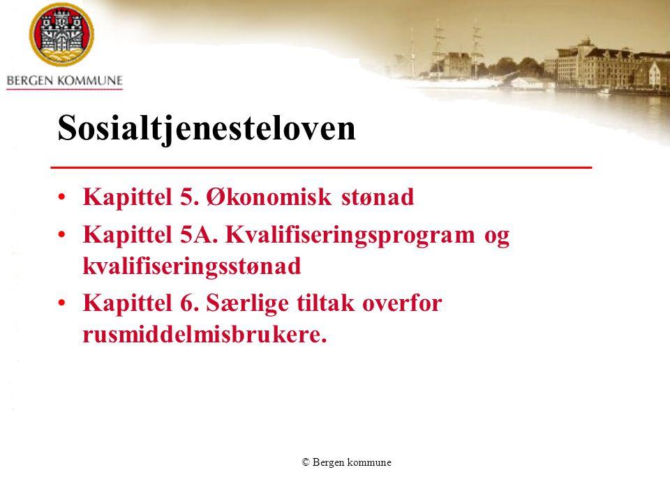 © Bergen kommune Sosialtjenesteloven Kapittel 5. Økonomisk stønad Kapittel 5A. Kvalifiseringsprogram og kvalifiseringsstønad Kapittel 6. Særlige tilta