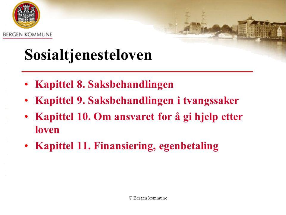© Bergen kommune Sosialtjenesteloven Kapittel 8. Saksbehandlingen Kapittel 9. Saksbehandlingen i tvangssaker Kapittel 10. Om ansvaret for å gi hjelp e