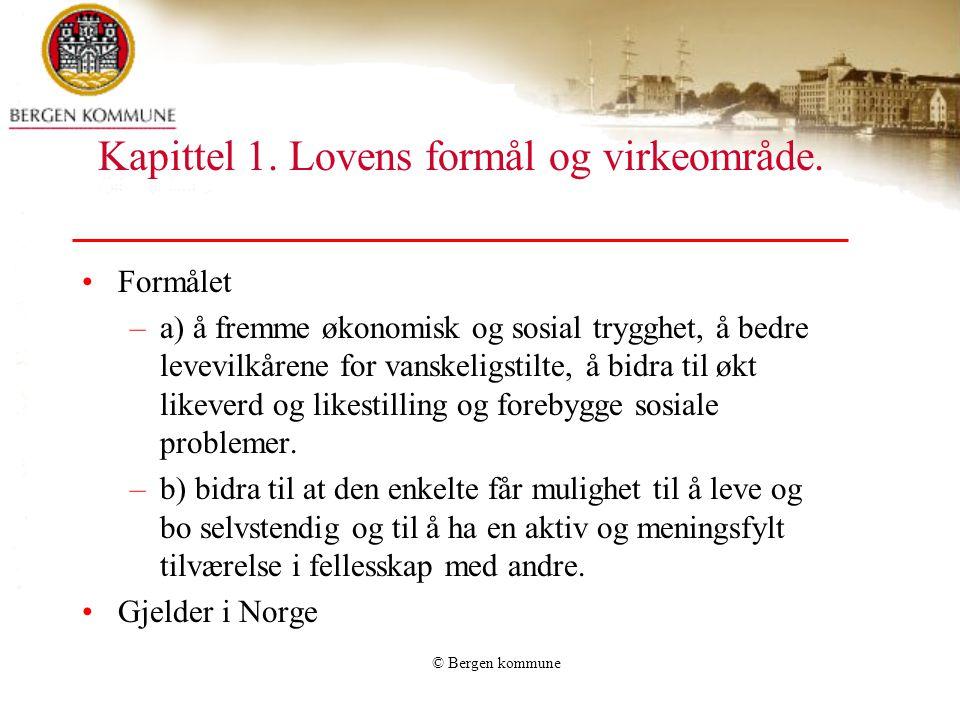 © Bergen kommune Kapittel 1. Lovens formål og virkeområde. Formålet –a) å fremme økonomisk og sosial trygghet, å bedre levevilkårene for vanskeligstil