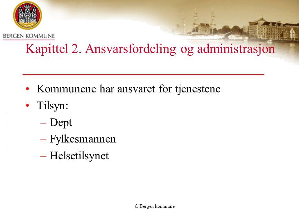 © Bergen kommune Kapittel 2. Ansvarsfordeling og administrasjon Kommunene har ansvaret for tjenestene Tilsyn: –Dept –Fylkesmannen –Helsetilsynet