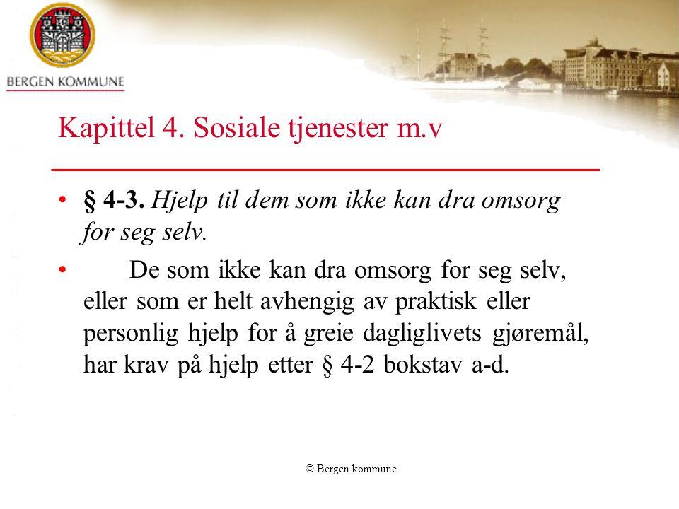 © Bergen kommune Kapittel 4. Sosiale tjenester m.v § 4-3. Hjelp til dem som ikke kan dra omsorg for seg selv. De som ikke kan dra omsorg for seg selv,