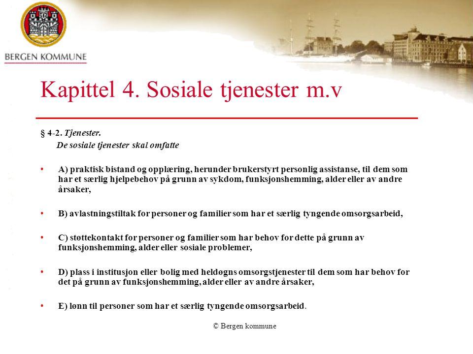 © Bergen kommune Kapittel 4. Sosiale tjenester m.v § 4-2. Tjenester. De sosiale tjenester skal omfatte A) praktisk bistand og opplæring, herunder bruk