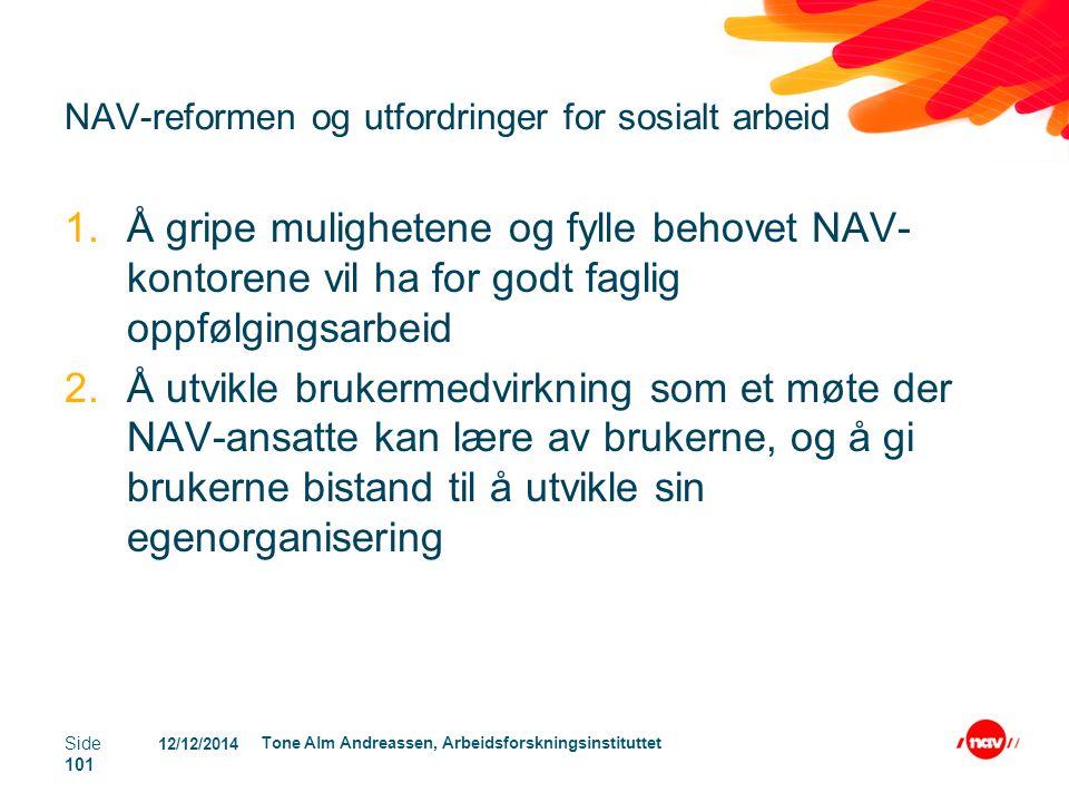 12/12/2014 Tone Alm Andreassen, Arbeidsforskningsinstituttet Side 101 NAV-reformen og utfordringer for sosialt arbeid 1.Å gripe mulighetene og fylle b
