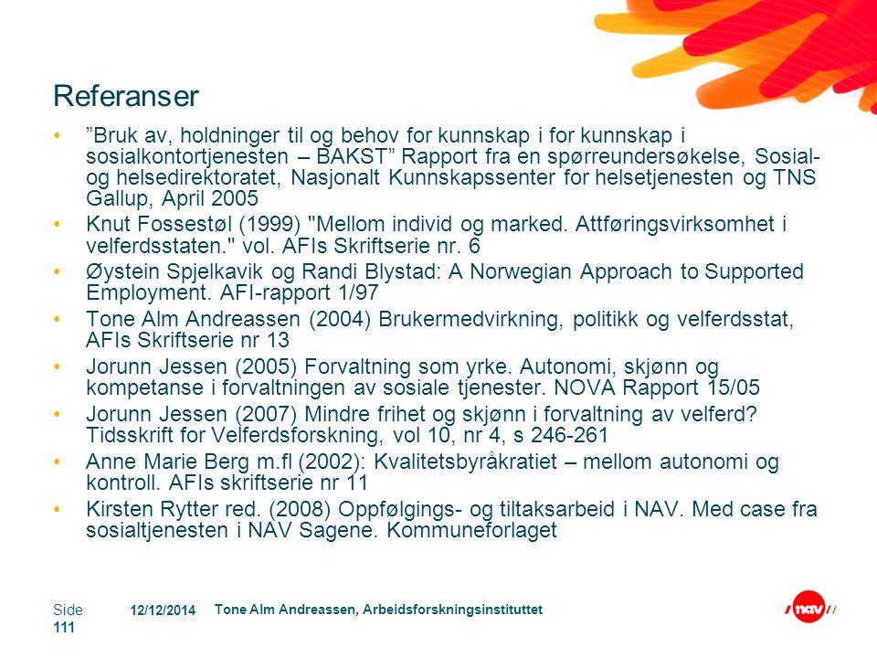 """12/12/2014 Tone Alm Andreassen, Arbeidsforskningsinstituttet Side 111 Referanser """"Bruk av, holdninger til og behov for kunnskap i for kunnskap i sosia"""