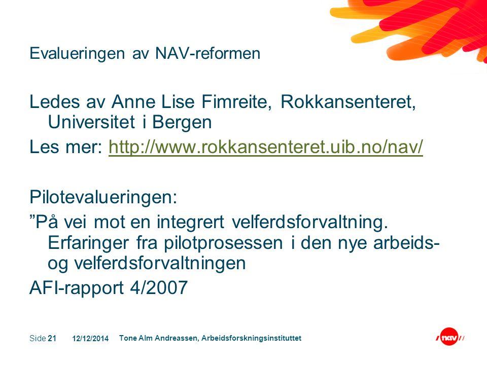 12/12/2014 Tone Alm Andreassen, Arbeidsforskningsinstituttet Side 21 Evalueringen av NAV-reformen Ledes av Anne Lise Fimreite, Rokkansenteret, Univers
