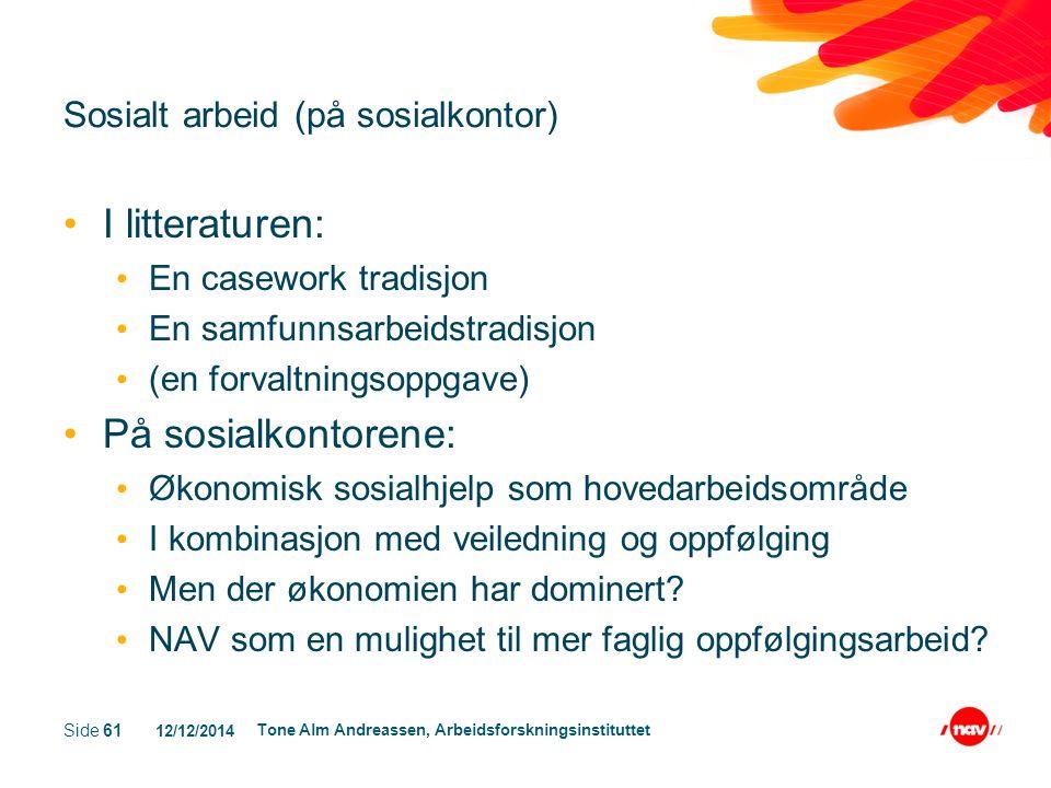 12/12/2014 Tone Alm Andreassen, Arbeidsforskningsinstituttet Side 61 Sosialt arbeid (på sosialkontor) I litteraturen: En casework tradisjon En samfunn