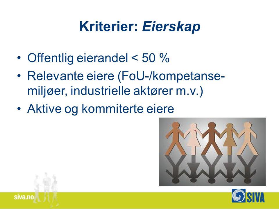 Kriterier: Eierskap Offentlig eierandel < 50 % Relevante eiere (FoU-/kompetanse- miljøer, industrielle aktører m.v.) Aktive og kommiterte eiere