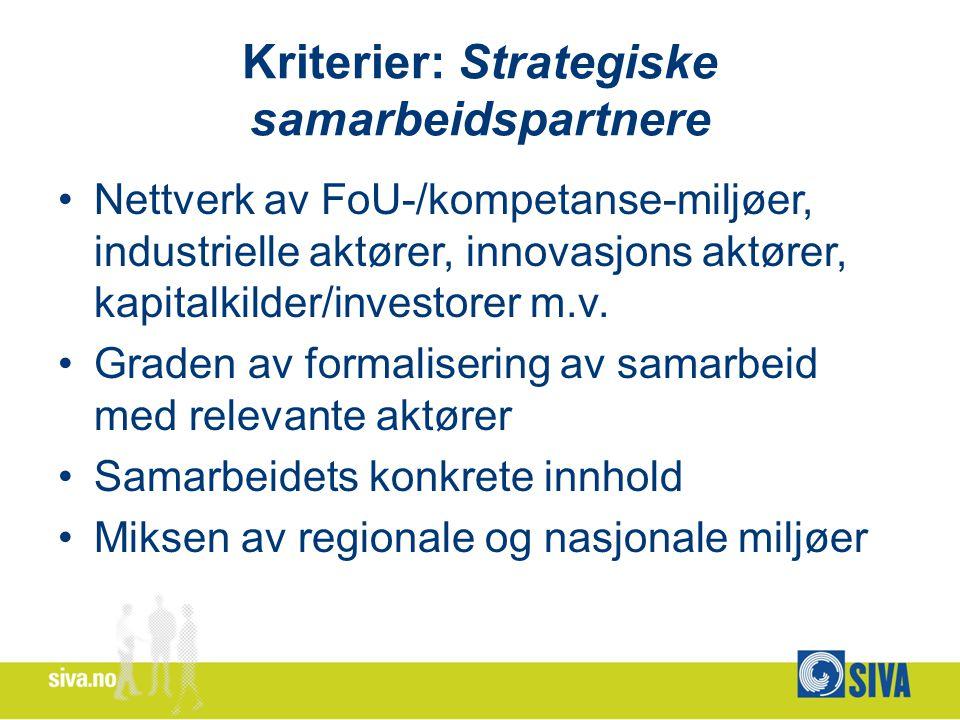 Kriterier: Strategiske samarbeidspartnere Nettverk av FoU-/kompetanse-miljøer, industrielle aktører, innovasjons aktører, kapitalkilder/investorer m.v.