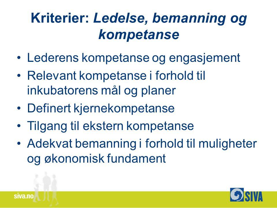 Kriterier: Ledelse, bemanning og kompetanse Lederens kompetanse og engasjement Relevant kompetanse i forhold til inkubatorens mål og planer Definert kjernekompetanse Tilgang til ekstern kompetanse Adekvat bemanning i forhold til muligheter og økonomisk fundament