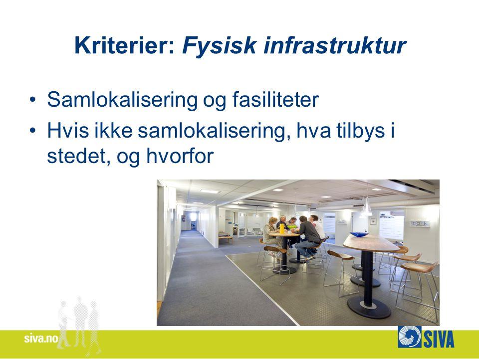Kriterier: Fysisk infrastruktur Samlokalisering og fasiliteter Hvis ikke samlokalisering, hva tilbys i stedet, og hvorfor