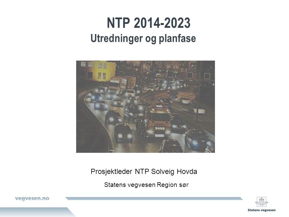 NTP 2014-2023 Utredninger og planfase Statens vegvesen Region sør Prosjektleder NTP Solveig Hovda