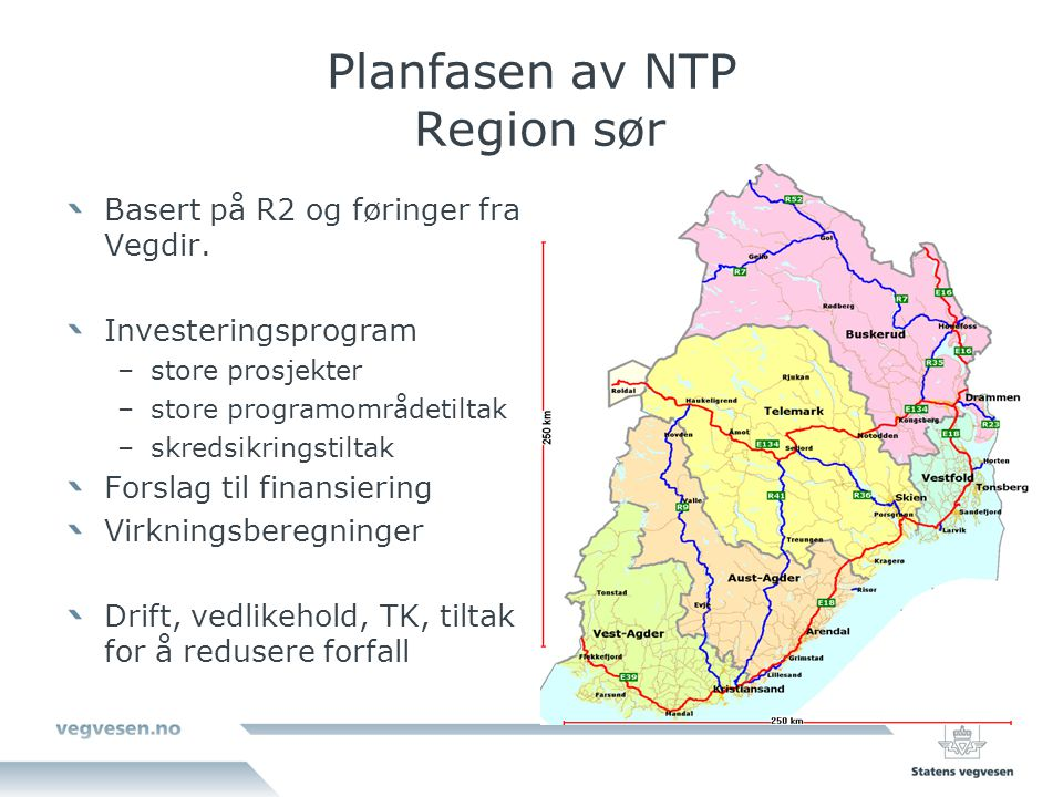 Planfasen av NTP Region sør Basert på R2 og føringer fra Vegdir. Investeringsprogram –store prosjekter –store programområdetiltak –skredsikringstiltak