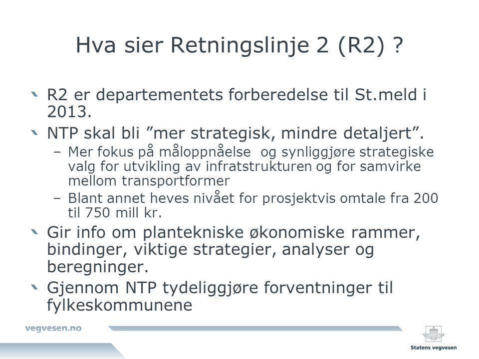 """Hva sier Retningslinje 2 (R2) ? R2 er departementets forberedelse til St.meld i 2013. NTP skal bli """"mer strategisk, mindre detaljert"""". –Mer fokus på m"""
