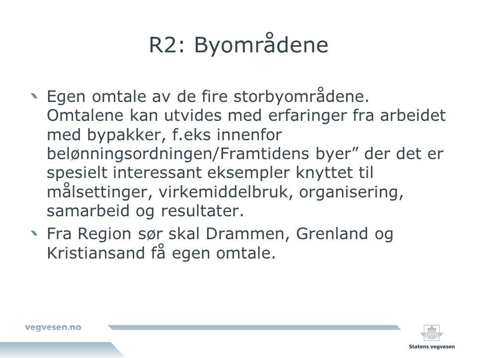 R2: Byområdene Egen omtale av de fire storbyområdene. Omtalene kan utvides med erfaringer fra arbeidet med bypakker, f.eks innenfor belønningsordninge
