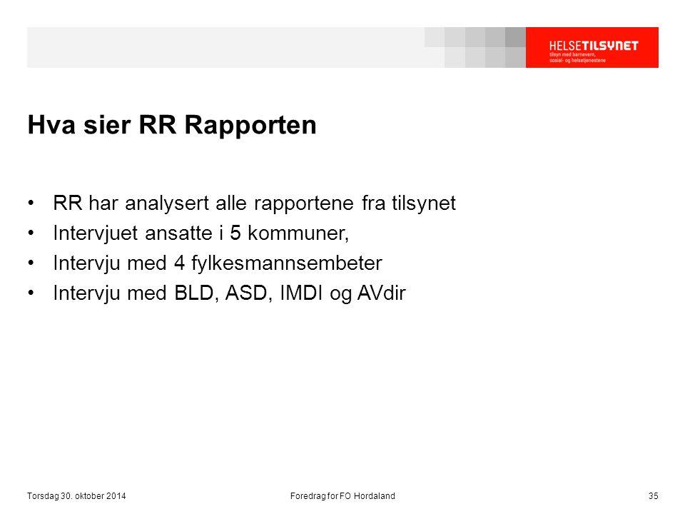 Hva sier RR Rapporten RR har analysert alle rapportene fra tilsynet Intervjuet ansatte i 5 kommuner, Intervju med 4 fylkesmannsembeter Intervju med BL