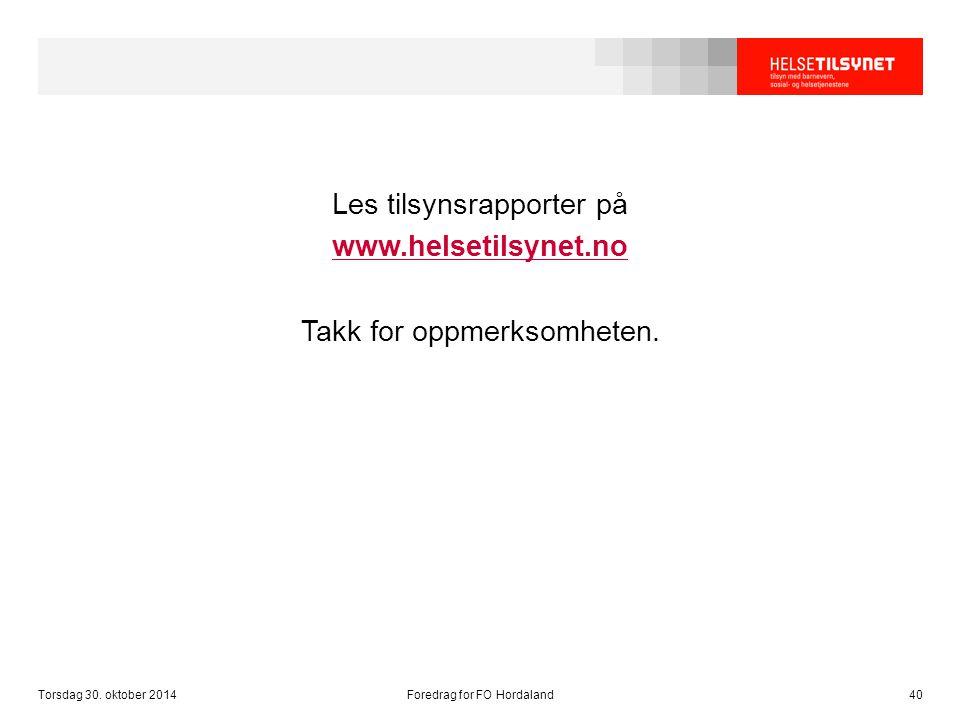 Les tilsynsrapporter på www.helsetilsynet.no Takk for oppmerksomheten. Torsdag 30. oktober 2014Foredrag for FO Hordaland40