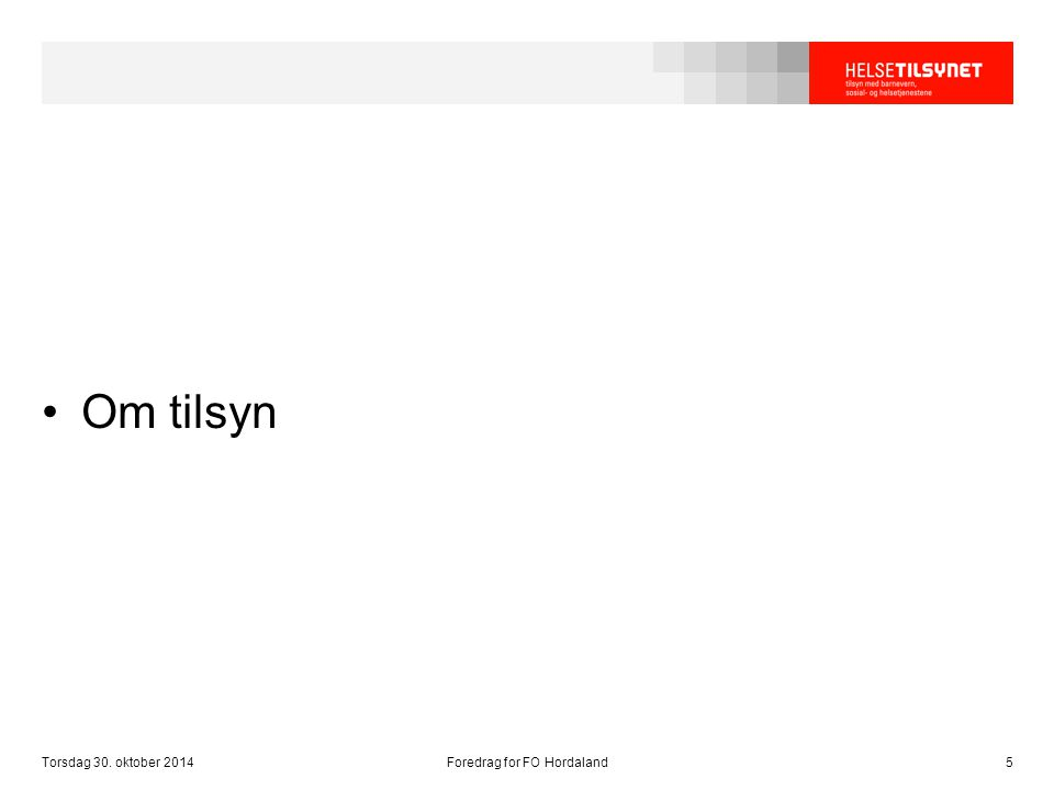 Torsdag 30. oktober 2014Foredrag for FO Hordaland5 Om tilsyn