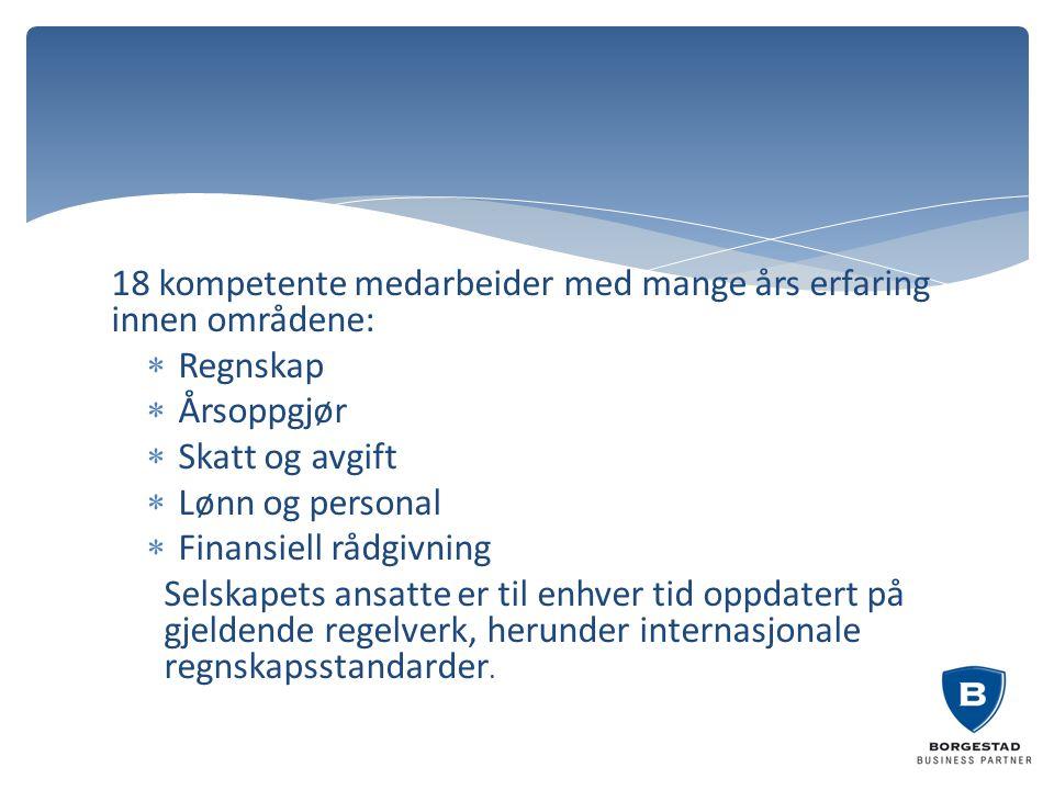 18 kompetente medarbeider med mange års erfaring innen områdene:  Regnskap  Årsoppgjør  Skatt og avgift  Lønn og personal  Finansiell rådgivning