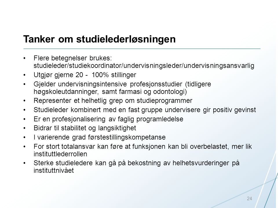 Tanker om studielederløsningen Flere betegnelser brukes: studieleder/studiekoordinator/undervisningsleder/undervisningsansvarlig Utgjør gjerne 20 - 10