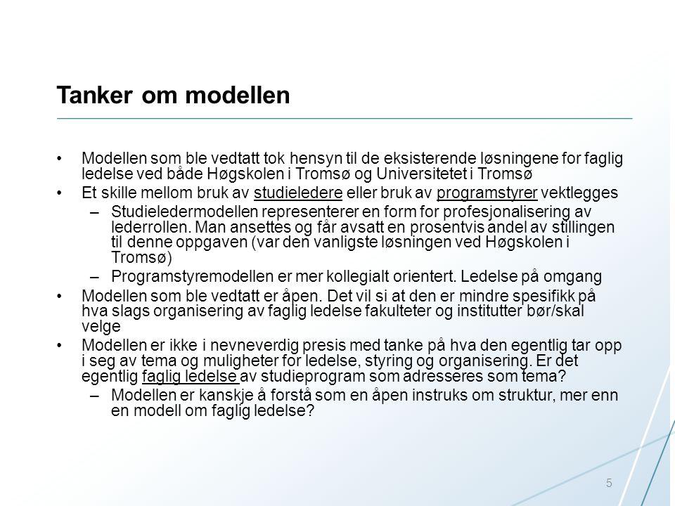 Tanker om modellen Modellen som ble vedtatt tok hensyn til de eksisterende løsningene for faglig ledelse ved både Høgskolen i Tromsø og Universitetet