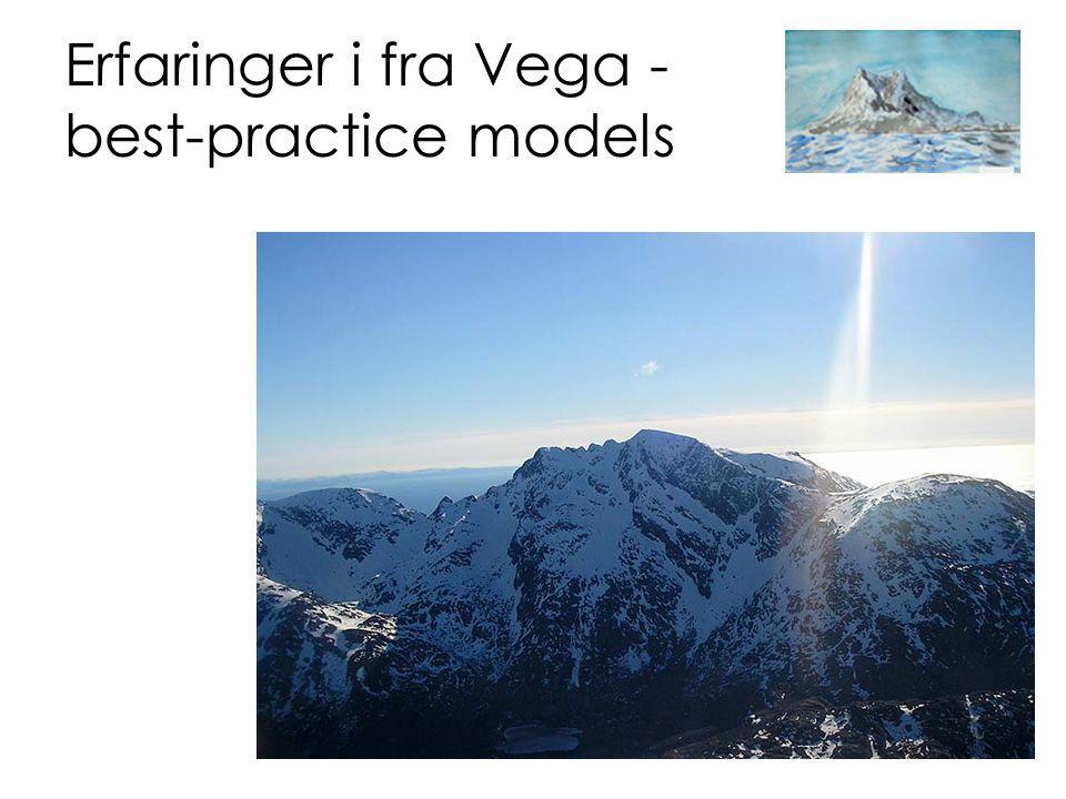 Erfaringer i fra Vega - best-practice models