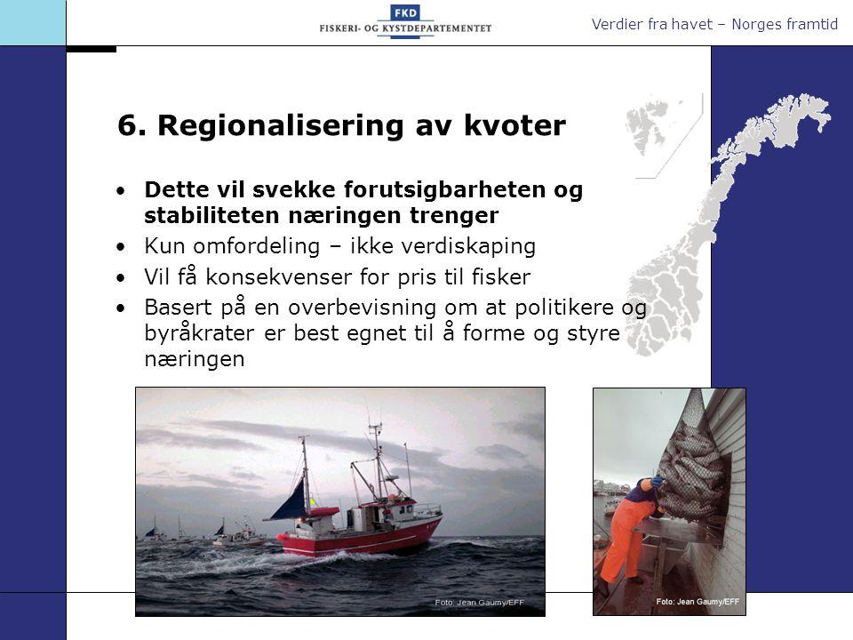 Verdier fra havet – Norges framtid 6. Regionalisering av kvoter Dette vil svekke forutsigbarheten og stabiliteten næringen trenger Kun omfordeling – i