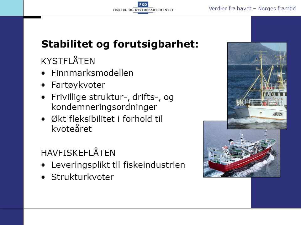 Verdier fra havet – Norges framtid KYSTFLÅTEN Finnmarksmodellen Fartøykvoter Frivillige struktur-, drifts-, og kondemneringsordninger Økt fleksibilite