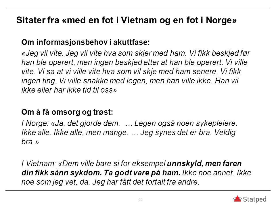 Sitater fra «med en fot i Vietnam og en fot i Norge» Om informasjonsbehov i akuttfase: «Jeg vil vite.