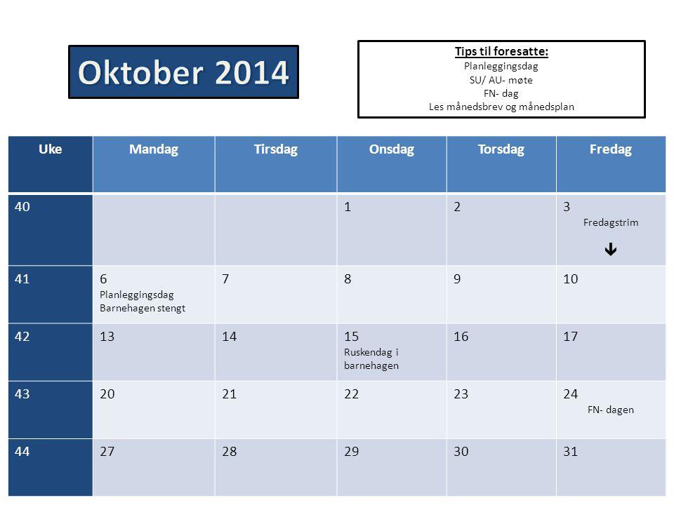 Tips til foresatte: Planleggingsdag SU/ AU- møte FN- dag Les månedsbrev og månedsplan UkeMandagTirsdagOnsdagTorsdagFredag 40123 Fredagstrim  416 Plan