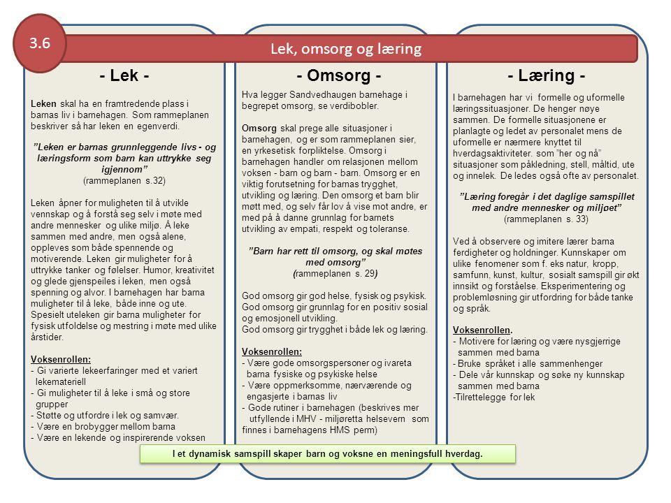 Lek, omsorg og læring 3.6 I et dynamisk samspill skaper barn og voksne en meningsfull hverdag. Leken skal ha en framtredende plass i barnas liv i barn
