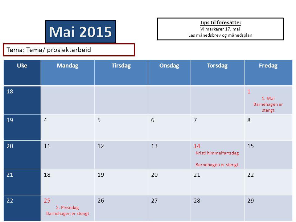 Tips til foresatte: Vi markerer 17. mai Les månedsbrev og månedsplan UkeMandagTirsdagOnsdagTorsdagFredag 181 1. Mai Barnehagen er stengt 1945678 20111