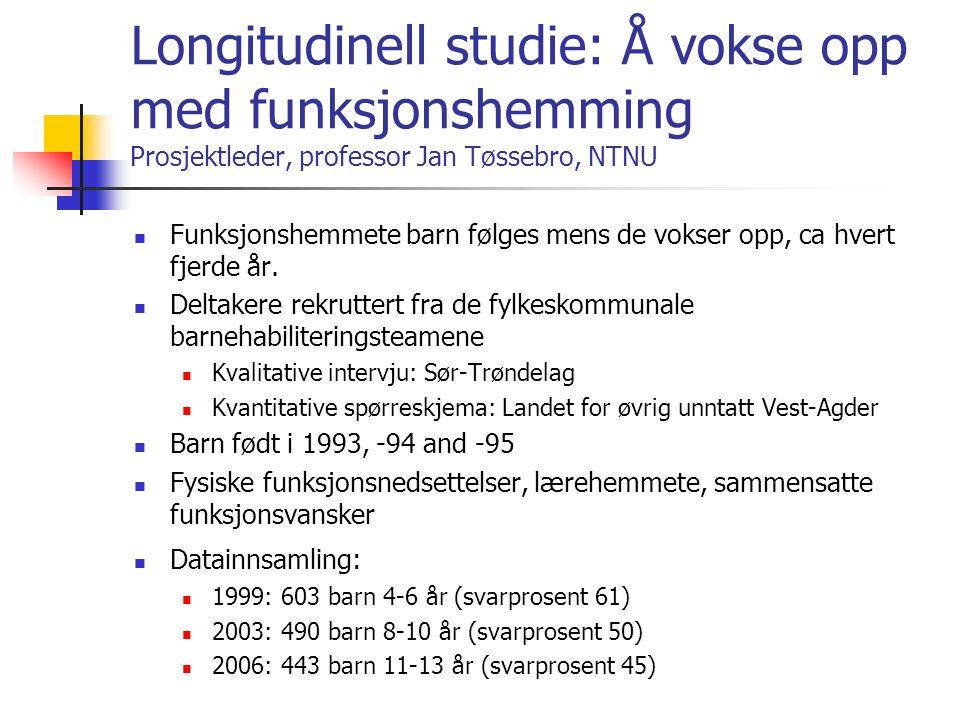 Longitudinell studie: Å vokse opp med funksjonshemming Prosjektleder, professor Jan Tøssebro, NTNU Funksjonshemmete barn følges mens de vokser opp, ca
