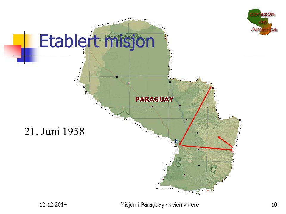 12.12.2014Misjon i Paraguay - veien videre10 Etablert misjon 21. Juni 1958