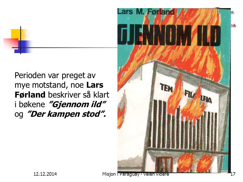 """12.12.2014Misjon i Paraguay - veien videre17 Perioden var preget av mye motstand, noe Lars Førland beskriver så klart i bøkene """"Gjennom ild"""" og """"Der k"""