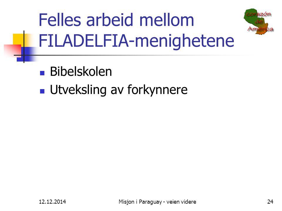 12.12.2014Misjon i Paraguay - veien videre24 Felles arbeid mellom FILADELFIA-menighetene Bibelskolen Utveksling av forkynnere